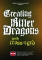 Creating Killer Dragons with Cross-Eyed (D1BM05)